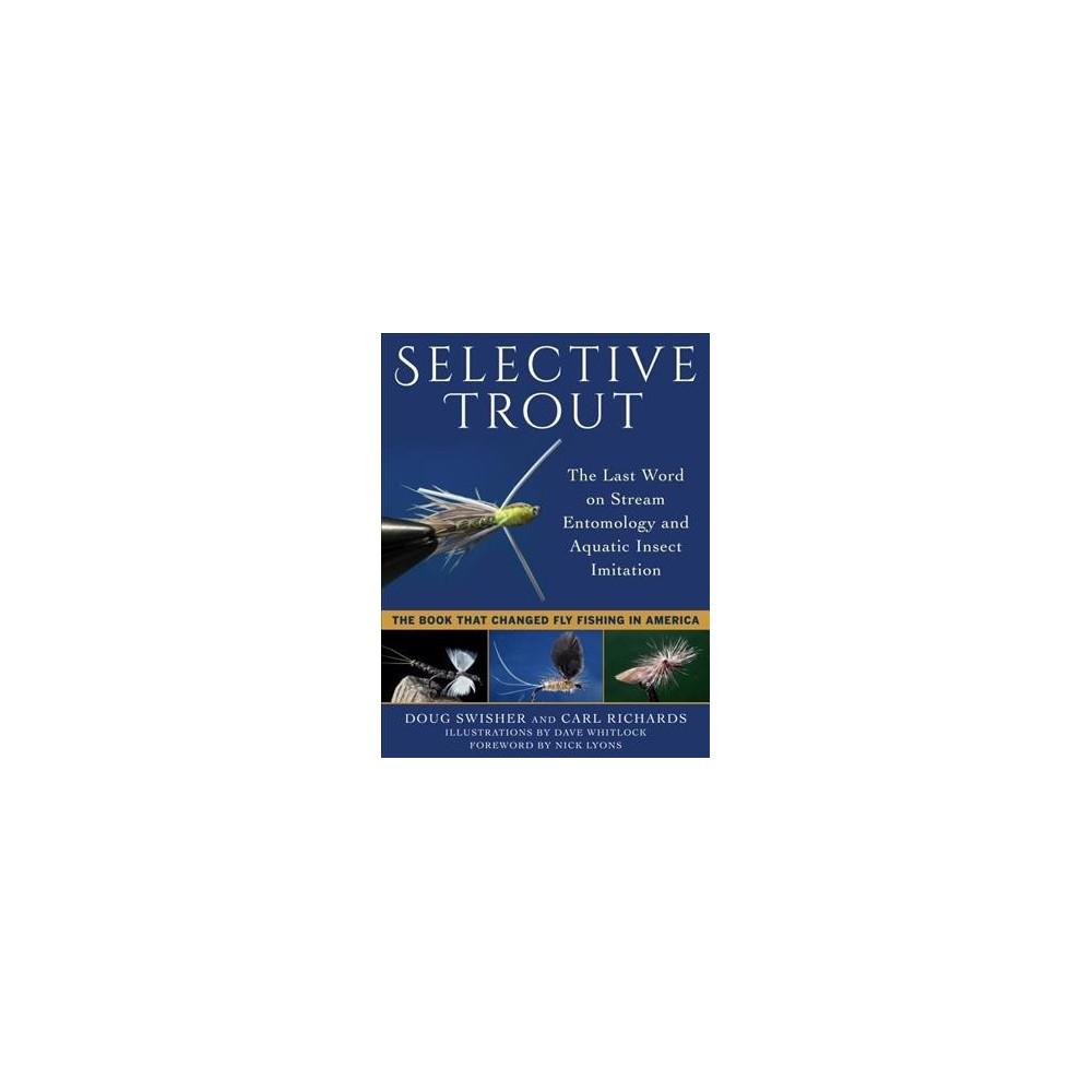 Selective Trout : The Last Word on Stream Entomology and Aquatic Insect Imitation (Reprint) (Paperback)