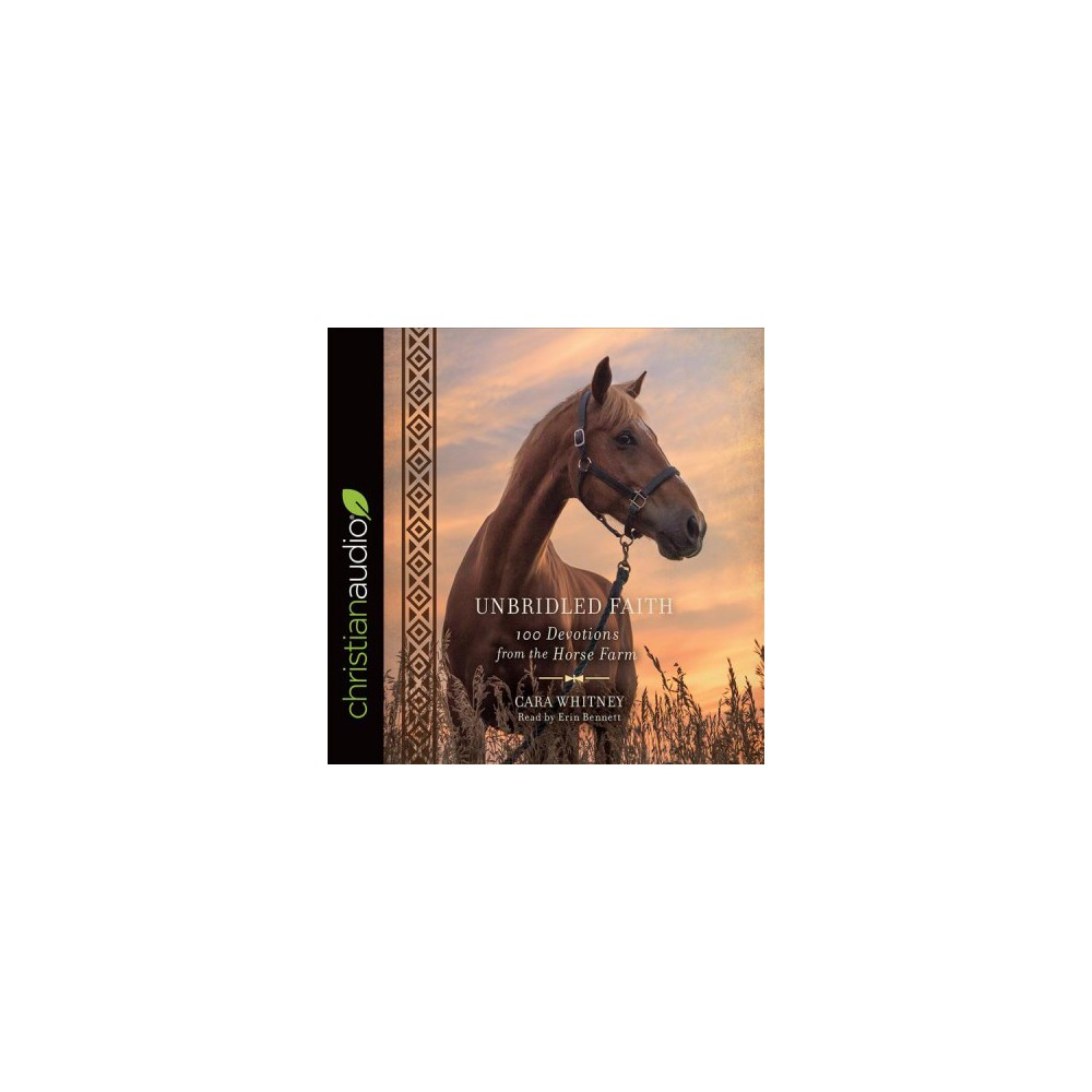 Unbridled Faith : 100 Devotions from the Horse Farm - Unabridged by Cara Whitney (CD/Spoken Word)