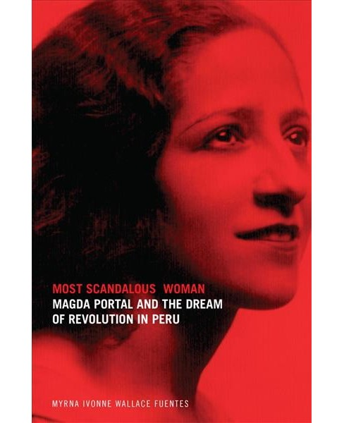 Most Scandalous Woman : Magda Portal and the Dream of Revolution in Peru (Hardcover) (Myrna Ivonne - image 1 of 1
