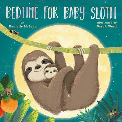 Bedtime for Baby Sloth - by Danielle McLean (Hardcover)