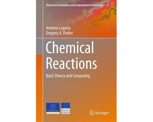 Chemical Reactions : Basic Theory and Computing -  by Antonio Laganu00e0 & Gregory A. Parker (Hardcover) - image 1 of 1
