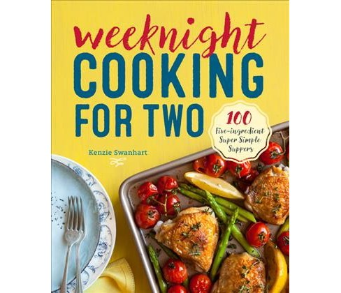 Weeknight Cooking for Two : 100 Five-Ingredient Super Simple Suppers (Paperback) (Kenzie Swanhart) - image 1 of 1