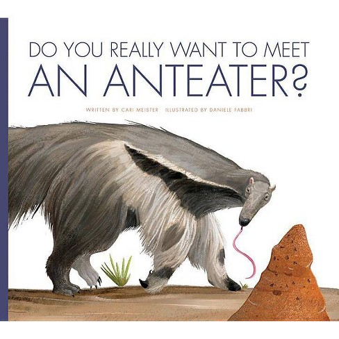 Do You Really Want to Meet an Anteater? - (Do You Really Want to Meet...?) by  Cari Meister (Paperback) - image 1 of 1