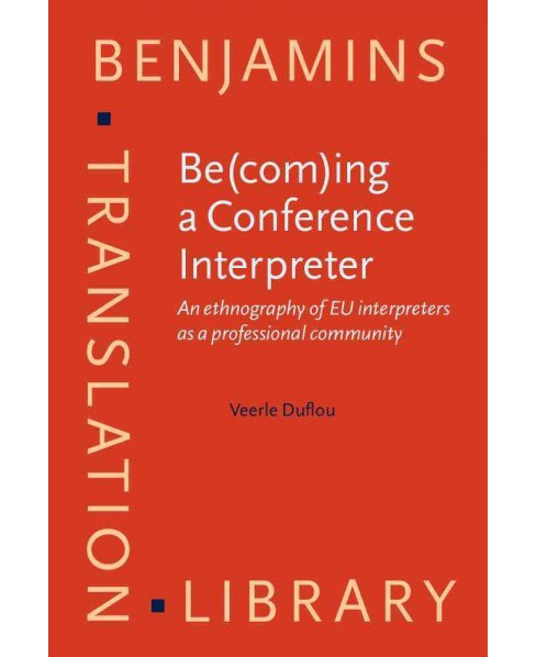 Be(com)ing a Conference Interpreter : An Ethnography of EU Interpreters As a Professional Community - image 1 of 1