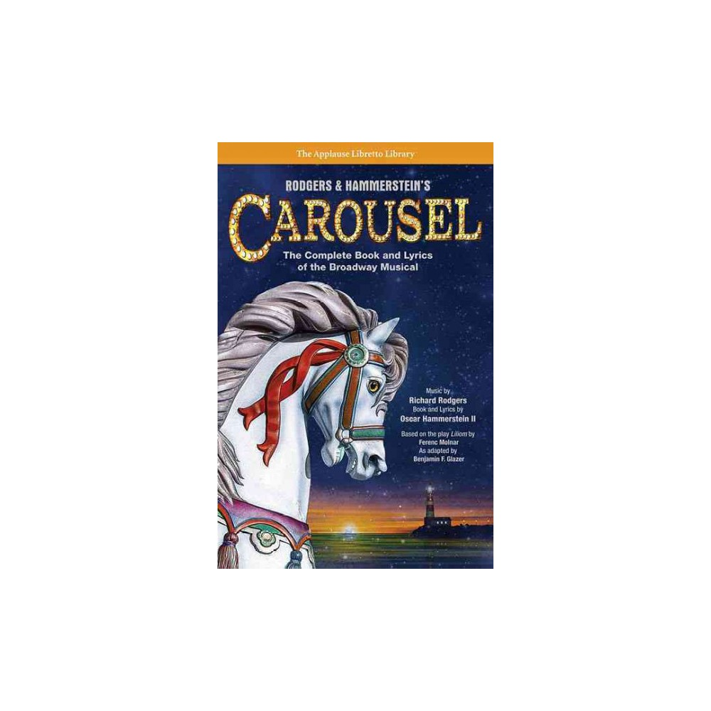Rodgers & Hammerstein's Carousel : The Complete Book and Lyrics of the Broadway Musical (Updated)