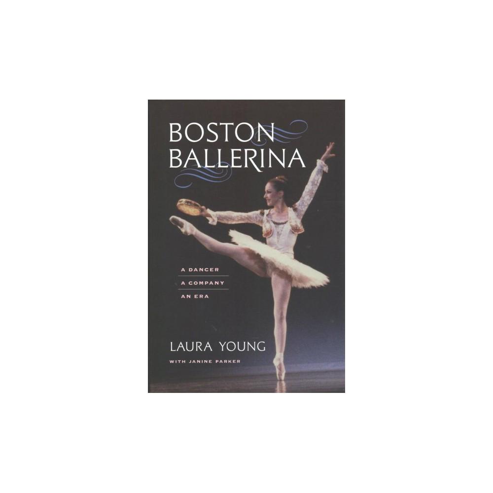 Boston Ballerina : A Dancer, a Company, an Era (Hardcover) (Laura Young & Janine Parker)