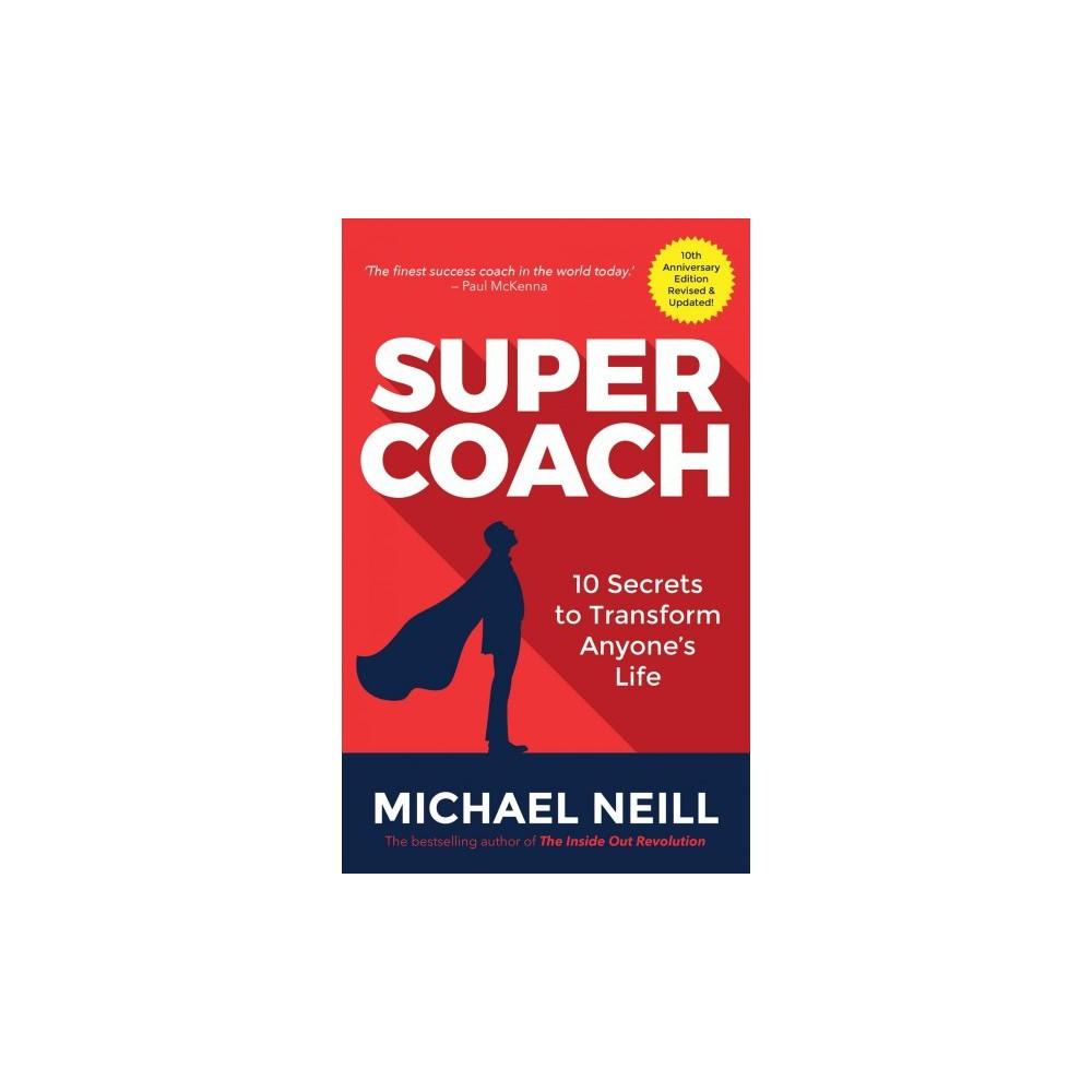 Supercoach : 10 Secrets to Transform Anyone's Life - 10 Anv Rev by Michael Neill (Paperback)