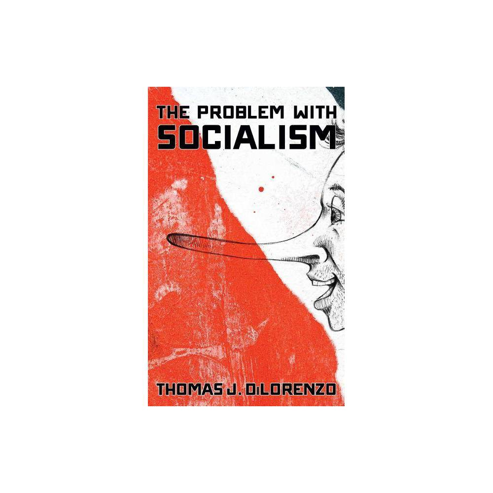 The Problem With Socialism By Thomas Dilorenzo Hardcover