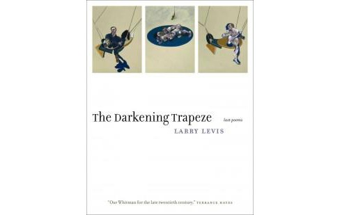 Darkening Trapeze : Last Poems (Paperback) (Larry Levis) - image 1 of 1