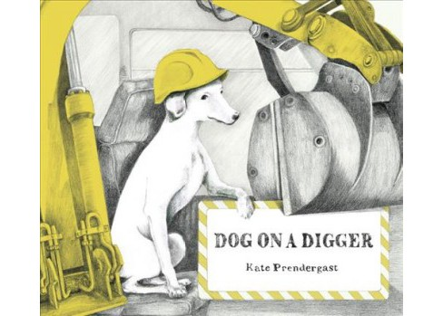 Dog on a Digger -  by Kate Prendergast (School And Library) - image 1 of 1
