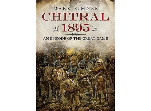 Chitral 1895 : An Episode of the Great Game (Hardcover) (Mark Simner) - image 1 of 1