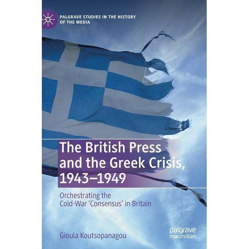 The British Press and the Greek Crisis, 1943-1949 - (Palgrave Studies in the History of the Media) - image 1 of 1