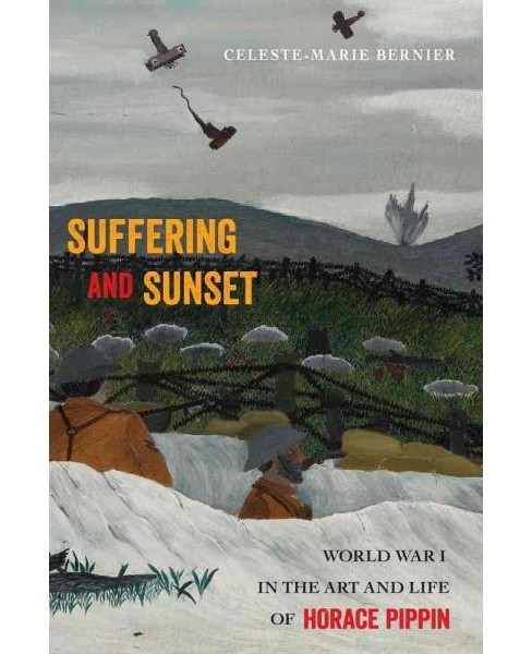 Suffering and Sunset : World War I in the Art and Life of Horace Pippin (Hardcover) (Celeste-marie - image 1 of 1