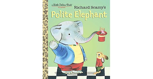 Richard Scarry's Polite Elephant (Hardcover) - image 1 of 1