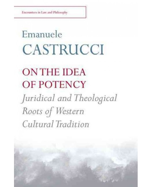 On the Idea of Potency : Juridical and Theological Roots of the Western Cultural Tradition (Hardcover) - image 1 of 1