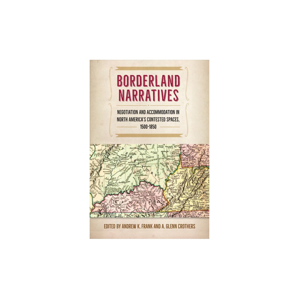 Borderland Narratives : Negotiation and Accommodation in North America's Contested Spaces,