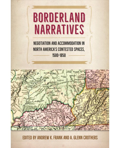 Borderland Narratives : Negotiation and Accommodation in North America's Contested Spaces, - image 1 of 1