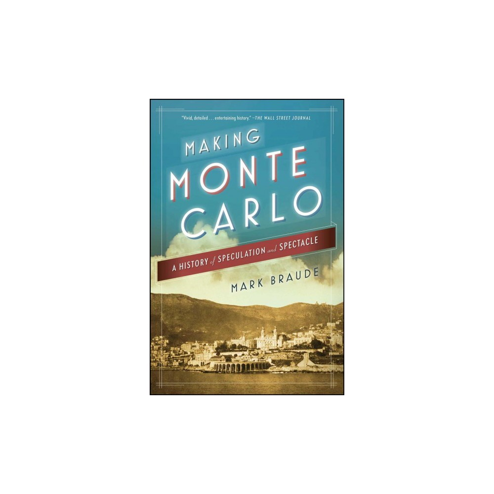 Making Monte Carlo : A History of Speculation and Spectacle (Reprint) (Paperback) (Mark Braude)