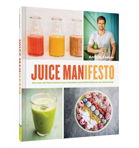 Juice Manifesto : More Than 120 Flavor-Packed Juices, Smoothies and Healthful Dishes for the Whole - image 1 of 1