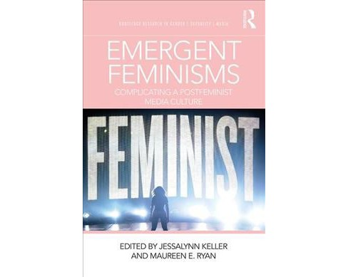 Emergent Feminisms : Complicating a Postfeminist Media Culture -  (Paperback) - image 1 of 1