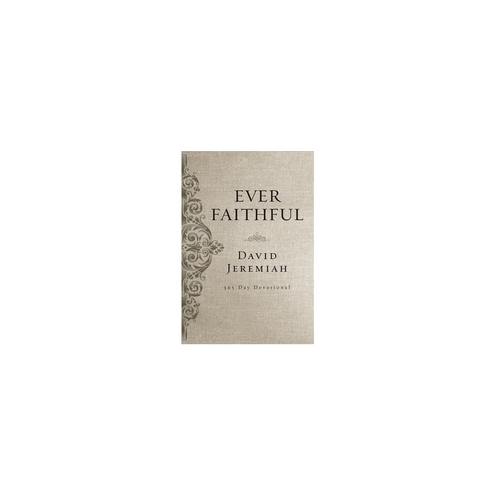 Ever Faithful : A 365-Day Devotional - by David Jeremiah (Hardcover)