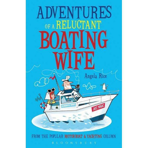 Adventures of a Reluctant Boating Wife - by  Angela Rice (Paperback) - image 1 of 1