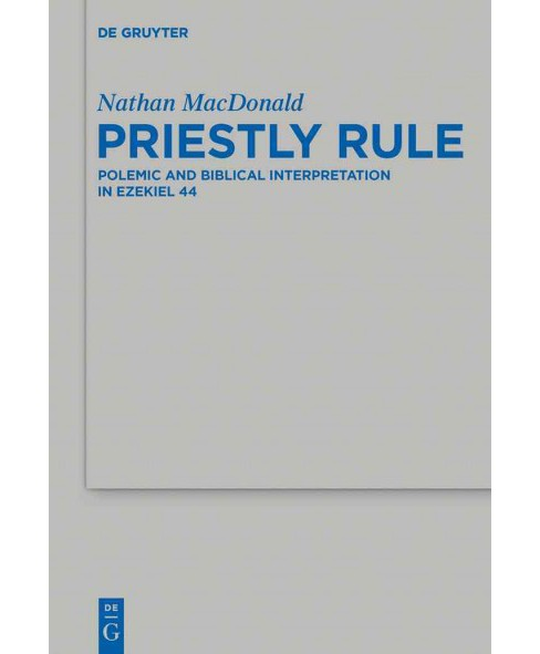 Priestly Rule : Polemic and Biblical Interpretation in Ezekial 44 (Hardcover) (Nathan Macdonald) - image 1 of 1