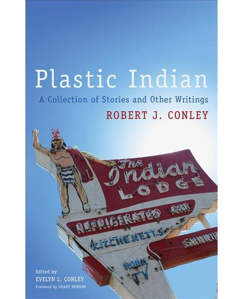 Plastic Indian : A Collection of Stories and Other Writings -  by Robert J. Conley (Paperback) - image 1 of 1