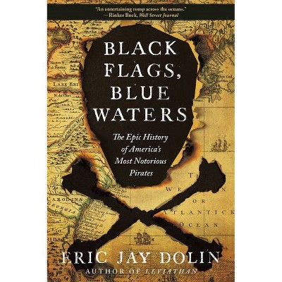 Black Flags, Blue Waters - by  Eric Jay Dolin (Paperback)