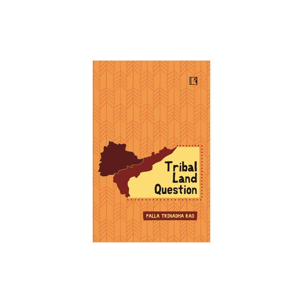 Tribal Land Question : Case of Andhra Pradesh - by Palla Trinadha Rao (Hardcover)