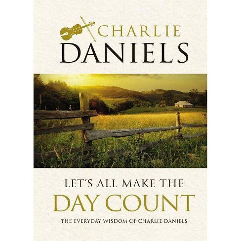 Let's All Make the Day Count - by  Charlie Daniels (Hardcover) - image 1 of 1
