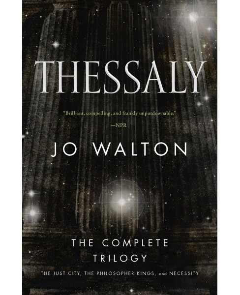 Thessaly : The Just City, The Philosopher Kings, Necessity -  by Jo Walton (Paperback) - image 1 of 1