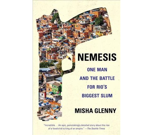 Nemesis : One Man and the Battle for Rio's Biggest Slum (Reprint) (Paperback) (Misha Glenny) - image 1 of 1