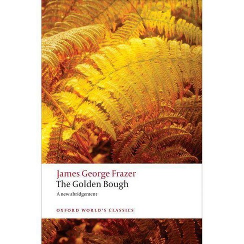The Golden Bough - (Oxford World's Classics (Paperback)) by  James George Frazer (Paperback) - image 1 of 1