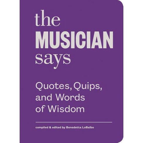 The Musician Says - (Words of Wisdom (Princeton)) by  Benedetta Lobalbo (Hardcover) - image 1 of 1