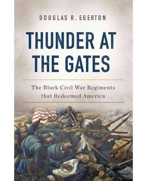 Thunder at the Gates : The Black Civil War Regiments That Redeemed America (Hardcover) (Douglas R - image 1 of 1