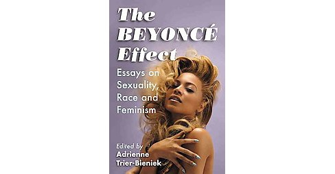 Beyonce Effect : Essays on Sexuality, Race and Feminism (Paperback) - image 1 of 1