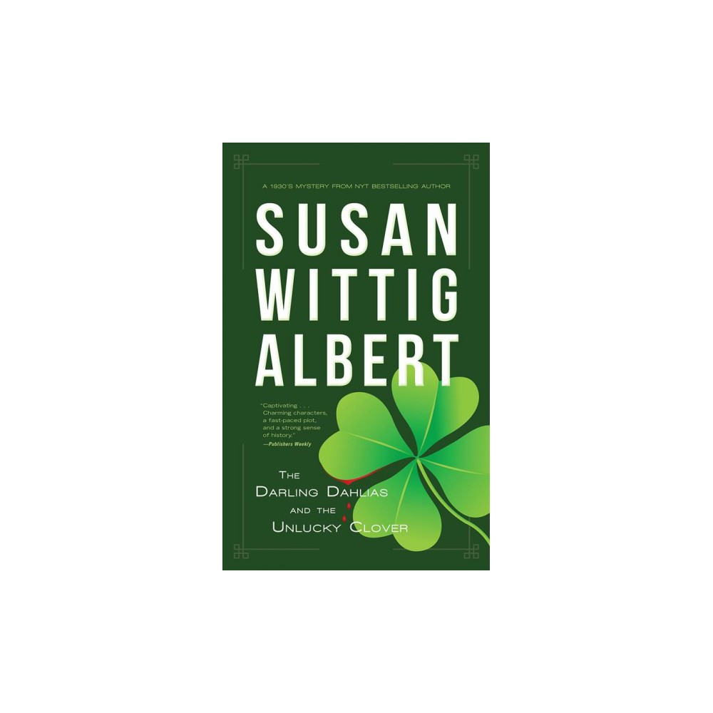 Darling Dahlias and the Unlucky Clover - by Susan Wittig Albert (Hardcover)