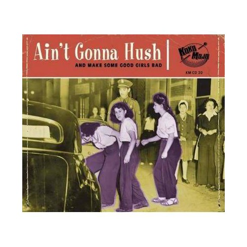 Various - Aint Gonna Hush: And Make Some Good Girls Bad (CD) - image 1 of 1