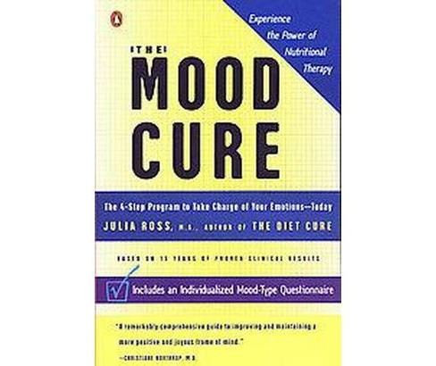 Mood Cure : The 4-Step Program to Take Charge of Your Emotions-Today (Reprint) (Paperback) (Julia Ross) - image 1 of 1