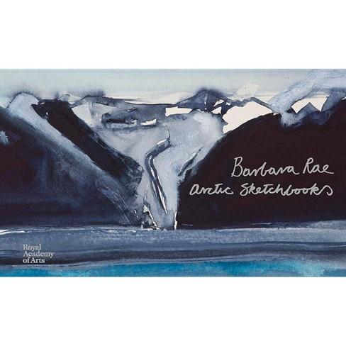 Barbara Rae: Arctic Sketchbooks - (Hardcover) - image 1 of 1