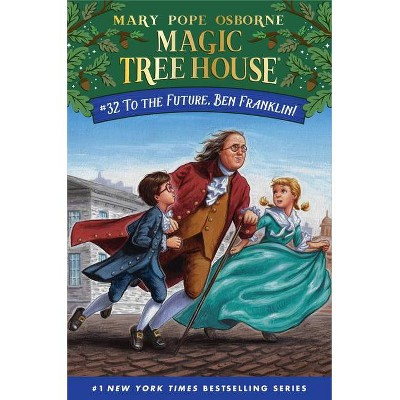 To the Future, Ben Franklin! - (Magic Tree House (R)) by Mary Pope Osborne (Paperback)