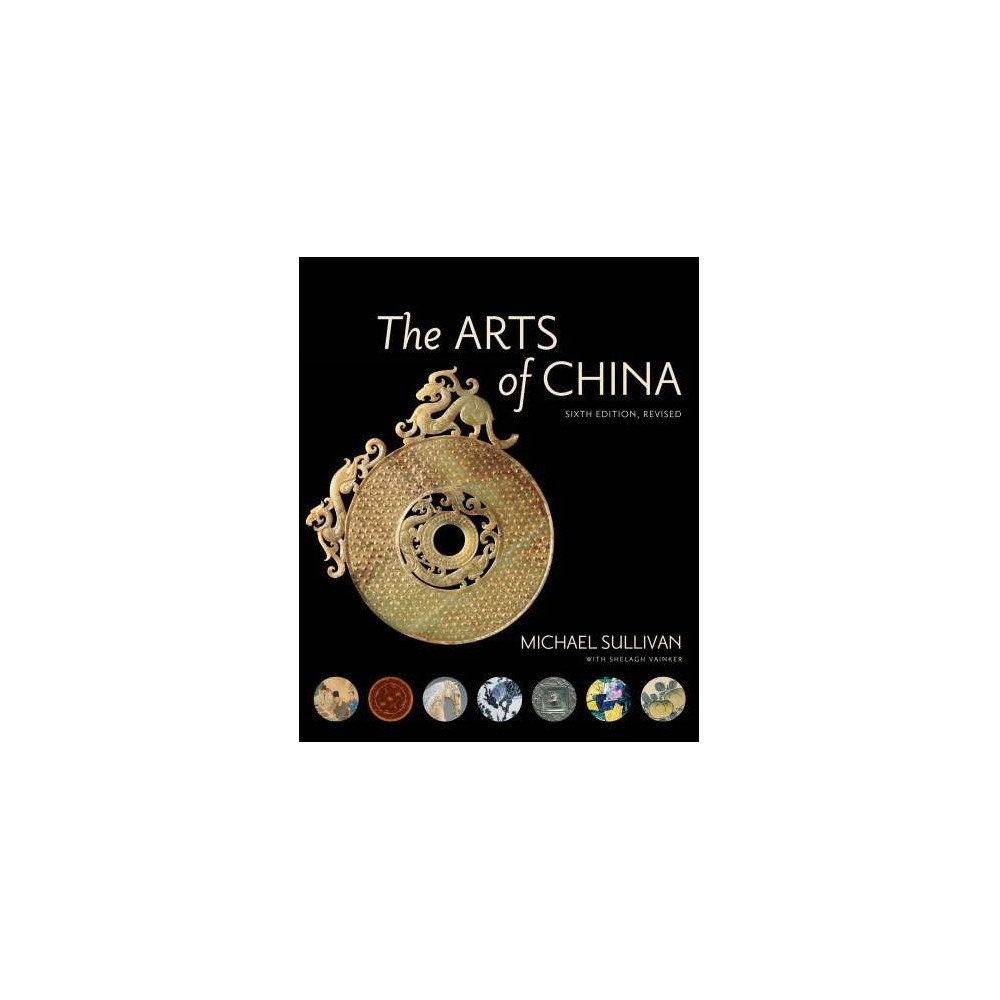 Arts of China - 6 Revised by Michael Sullivan (Hardcover)