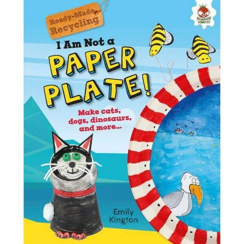 I Am Not a Paper Plate! - (Ready-Made Recycling) by  Emily Kington (Hardcover) - image 1 of 1
