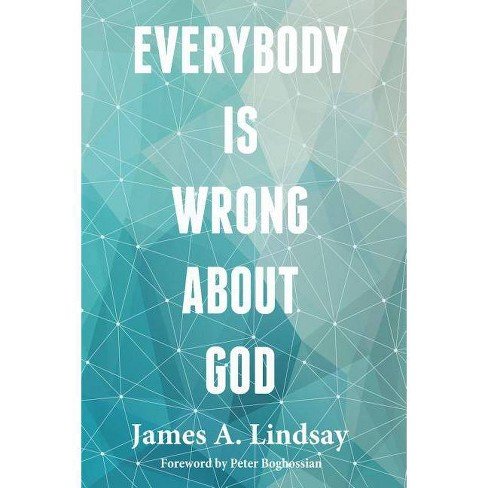 Everybody Is Wrong about God - by  James A Lindsay (Paperback) - image 1 of 1