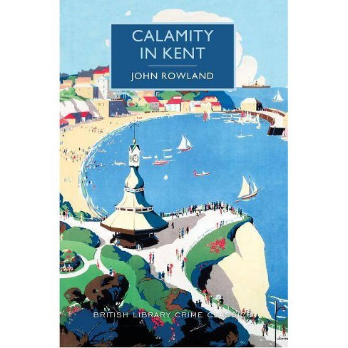 Calamity in Kent - (British Library Crime Classics) by  John Rowland (Paperback) - image 1 of 1