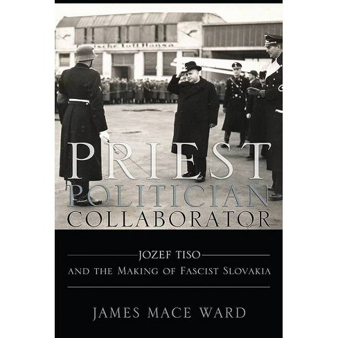 Priest, Politician, Collaborator - by  James Mace Ward (Hardcover) - image 1 of 1