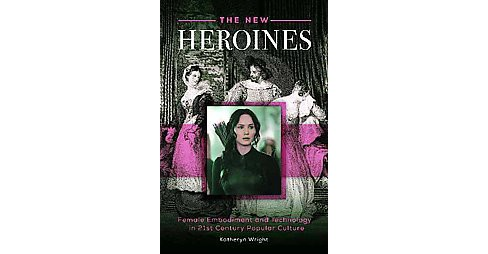 New Heroines : Female Embodiment and Technology in 21st-Century Popular Culture (Hardcover) (Katheryn - image 1 of 1