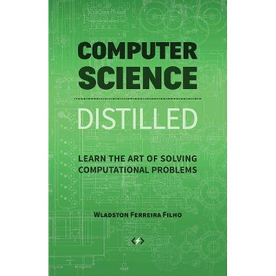 Computer Science Distilled - by  Wladston Ferreira Filho (Paperback)