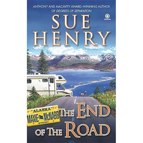 The End of the Road - (Maxie and Stretch Mystery) by  Sue Henry (Paperback) - image 1 of 1